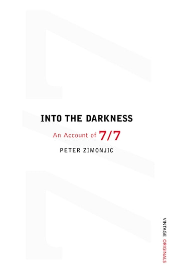 Into the Darkness: - An Account of 7/7 ebook by Peter Zimonjic
