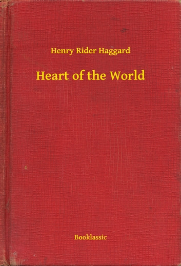 Heart of the World ebook by Henry Rider Haggard