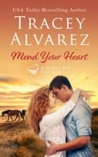 Mend Your Heart ebook by Tracey Alvarez