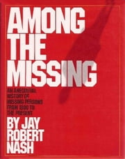 Among the Missing - An Anecdotal History of Missing Persons from 1800 to the Present ebook by M. Evans & Company