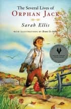 The Several Lives of Orphan Jack ebook by Sarah Ellis,Bruno St-Aubin