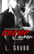 Champ & Lauren - Crusaders MC, #3 ebook by L. Grubb