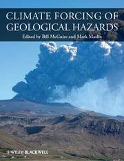 Climate Forcing of Geological Hazards ebook by Bill McGuire,Mark A. Maslin
