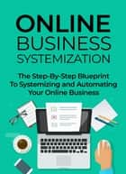 Online Business Systematization - The Step-By-Step Blueprint to Systemizing and Automating Your Online Business ebook by David Jones