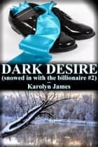 DARK DESIRE (snowed in with the billionaire #2) ebook by Karolyn James