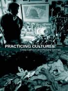 Practicing Culture ebook by Craig Calhoun, Richard Sennett