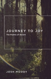 Journey to Joy - The Psalms of Ascent ebook by Josh Moody