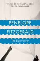 The Blue Flower ebook by Penelope Fitzgerald, Candia McWilliam