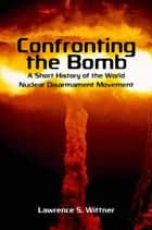 Confronting the Bomb ebook by Lawrence Wittner