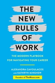 The New Rules of Work - The Modern Playbook for Navigating Your Career ebook by Kathryn Minshew, Alexandra Cavoulacos