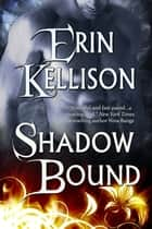 Shadow Bound - Shadow Series 1 eBook by Erin Kellison