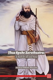 Thus Spoke Zarathustra: A Book for All and None ebook by Friedrich Nietzsche