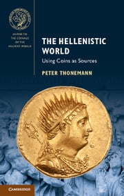 The Hellenistic World - Using Coins as Sources ebook by Peter Thonemann