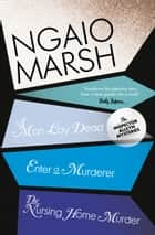 Inspector Alleyn 3-Book Collection 1: A Man Lay Dead, Enter a Murderer, The Nursing Home Murder ebook by Ngaio Marsh
