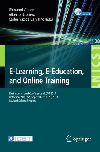E-Learning, E-Education, and Online Training - First International Conference, eLEOT 2014, Bethesda, MD, USA, September 18-20, 2014, Revised Selected Papers ebook by