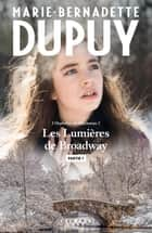 Les lumières de Broadway - Partie 1 ebook by Marie-Bernadette Dupuy