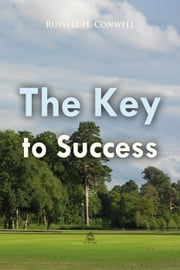 The Key to Success ebook by Russell Conwell