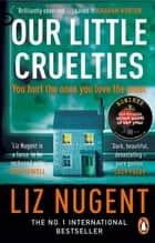 Our Little Cruelties - A new psychological suspense from the No.1 bestseller ebook by Liz Nugent