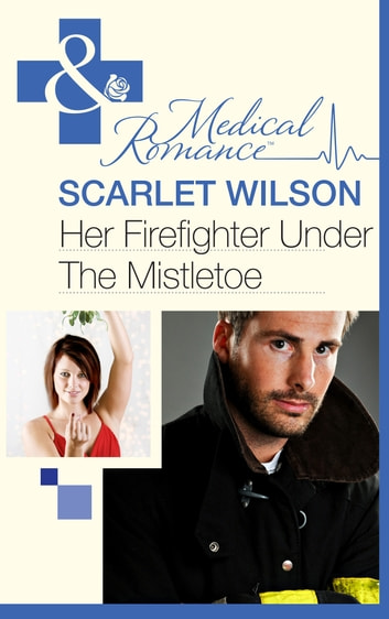 Her Firefighter Under the Mistletoe (Mills & Boon Medical) ebook by Scarlet Wilson