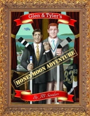 Glen & Tyler's Honeymoon Adventure ebook by JB Sanders