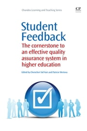 Student Feedback - The Cornerstone to an Effective Quality Assurance System in Higher Education ebook by Chenicheri Sid Nair,Patricie Mertova