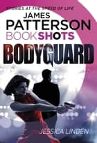Bodyguard - BookShots eBook by James Patterson, Jessica Linden