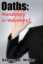 Oaths: Mandatory or Voluntary? ebook by Steven D. Miller
