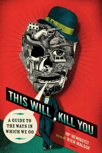 This Will Kill You - A Guide to the Ways in Which We Go ebook by Rich Maloof,Bill McGuinness,HP Newquist