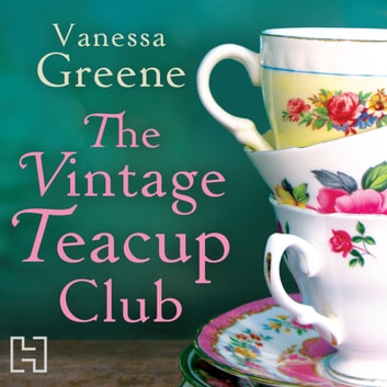 The Vintage Teacup Club audiobook by Vanessa Greene