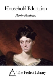 Household Education ebook by Harriet Martineau