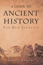 A Guide to Ancient History ebook by Sohel A. Bahjat