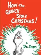 How the Grinch Stole Christmas ebook by Dr. Seuss