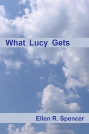 What Lucy Gets: ebook 2 ebook by Ellen Spencer