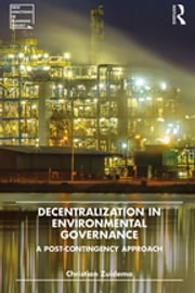 Decentralization in Environmental Governance - A post-contingency approach ebook by Christian Zuidema