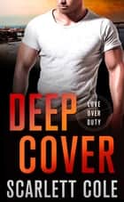Deep Cover - A Love Over Duty Novel ebook by Scarlett Cole