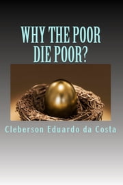 WHY THE POOR DIE POOR? ebook by CLEBERSON EDUARDO DA COSTA