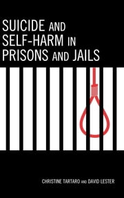 Suicide and Self-Harm in Prisons and Jails ebook by Christine Tartaro,David Lester