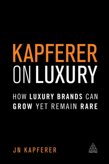 Kapferer on Luxury - How Luxury Brands Can Grow Yet Remain Rare ebook by Jean-Noël Kapferer