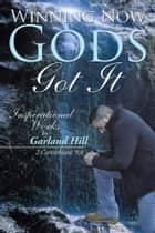 Winning Now Gods Got It - Inspirational Works by Garland Hill ebook by Garland Hill