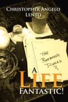The Bartender Diaries...A Life Fantastic! ebook by Christopher Lento