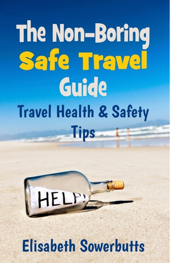 The Non-Boring Safe Travel Guide - Travel Safety Tips and Travel Health Advice ebook by Elisabeth Sowerbutts