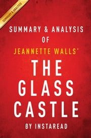 Summary of The Glass Castle - by Jeannette Walls | Includes Analysis ebook by Instaread Summaries