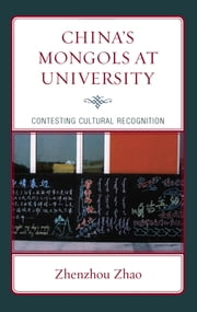 China's Mongols at University - Contesting Cultural Recognition ebook by Zhenzhou Zhao,Wing On Lee