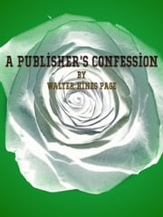 A Publisher's Confession ebook by Walter Hines Page
