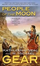 People of the Moon - A Novel of North America's Forgotten Past ebook by W. Michael Gear, Kathleen O'Neal Gear