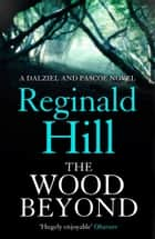 The Wood Beyond (Dalziel & Pascoe, Book 14) ebook by Reginald Hill