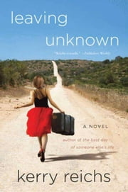 Leaving Unknown - A Novel ebook by Kerry Reichs