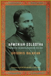 Armenian Golgotha ebook by Grigoris Balakian