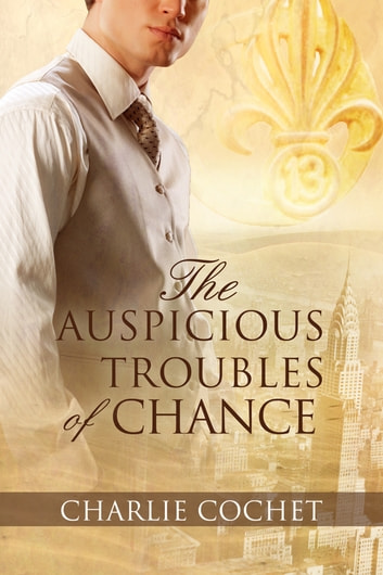 The Auspicious Troubles of Chance ebook by Charlie Cochet