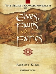 The Secret Commonwealth of Elves, Fauns and Fairies ebook by Robert Kirk,Andrew Lang